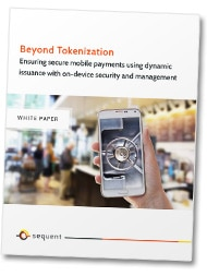 Beyond tokenization: Ensuring secure mobile payments using dynamic issuance with on-device security and management